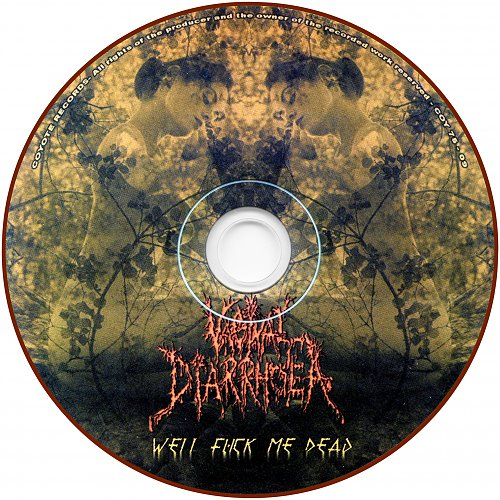 Vaginal Diarrhoea - Well Fuck Me Dead (2008 Coyote Records, Moscow, Russia) 2CD