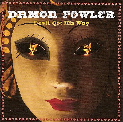 Damon Fowler - Devil Got His Way (2011)