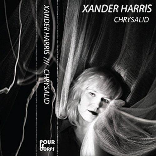 Xander Harris - Chrysalid (2012 Pour Le Corps, USA)