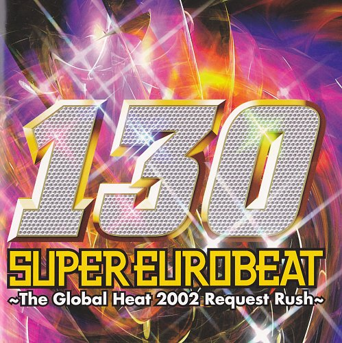 V.A. - Super Eurobeat Vol. 130 ~The Global Heat 2002 Request Rush~ (2002)