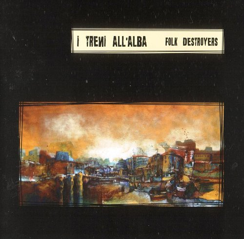 Treni All'Alba, I - Folk Destroyers (2008)