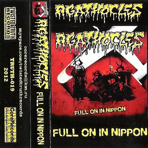 Agathocles - Full On In Nippon (2011 Asakusa Kurawood; 2012 Twisted Truth Records, Core Rec, Russia)