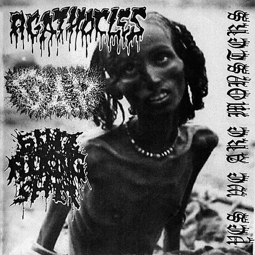 Agathocles/GxAxPx/ShitFuckingShit - Yes We Are Monsters (2009/2010 Total Shit Productions, Malaysia)