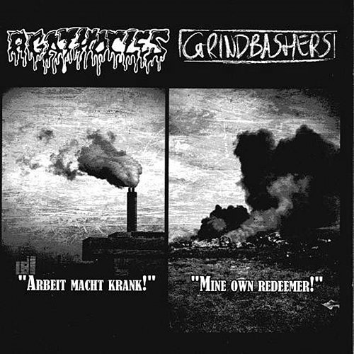Agathocles / Grindbashers - Arbeit Macht Krank! / Mine Own Redeemer! (2009 Herrie Records, Holland)