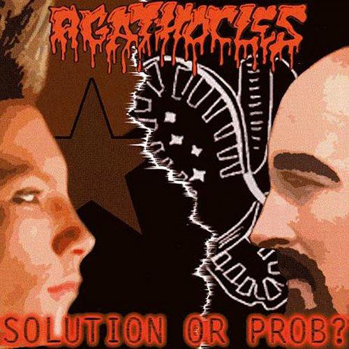 Agathocles / Intestinal Infection - Solution Or Prob? / Ihr Müsst Draußen Bleiben (2007 Germany)