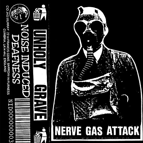 Unholy Grave - Nerve Gas Attack (1995/1996 Noise Induced Deafness, UK)