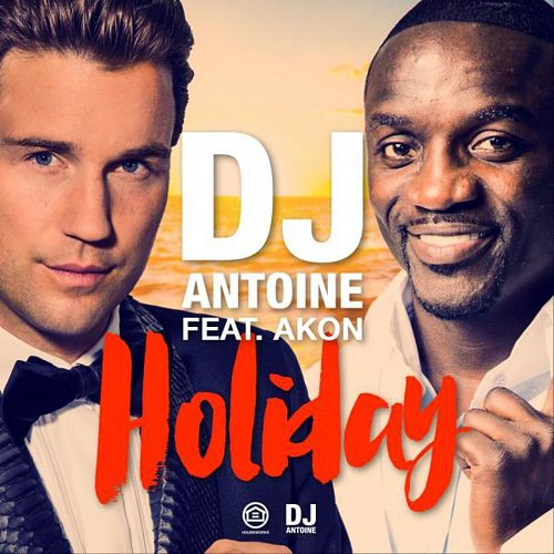 DJ Antoine feat. Akon - Holiday (2015)