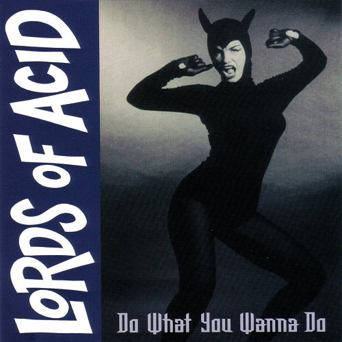 Lords of Acid - Do What You Wanna Do (1995 American Rec./Antler-Subway/Never Rec., Disctronics, USA)
