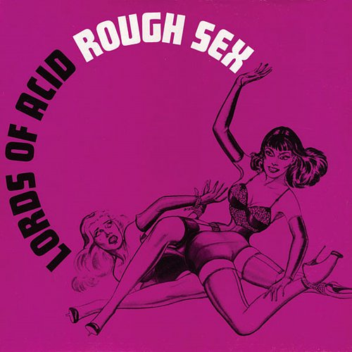 Lords of Acid - Rough Sex (1991 MCT/Best Beat, Complete Kaos)